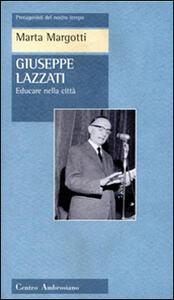 Giuseppe Lazzati. Educare nella città