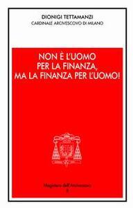 Non è l'uomo per la finanza, ma la finanza per l'uomo!. Orientamenti morali dell'operare nel credito e nella finanza