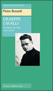 Giuseppe Cavalli. Un ribelle per fede e per amore