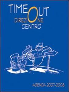 Time out. Direzione centro. Agenda 2007-2008