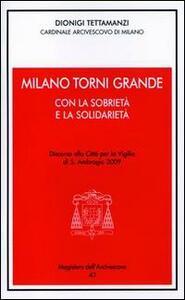 Milano torni grande con la sobrietà e la solidarietà. Discorso alla città per la vigilia di S. Ambrogio 2009