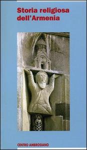 Libro Storia religiosa dell'Armenia. Una cristianità di frontiera tra fedeltà al passato e sfide del presente