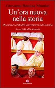 Un' ora nuova nella storia. Discorsi e scritti dell'arcivescovo sul Concilio