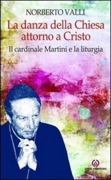 La danza della Chiesa attorno a Cristo. Il cardinale Martini e la liturgia..pdf