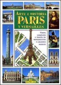 Arte e storia di Parigi e Versailles. Ediz. spagnola