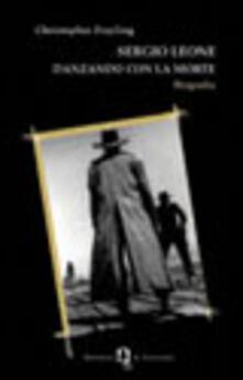 Sergio Leone. Danzando con la morte - Christopher Frayling - copertina