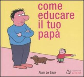 Come educare il tuo papà. Ediz. illustrata