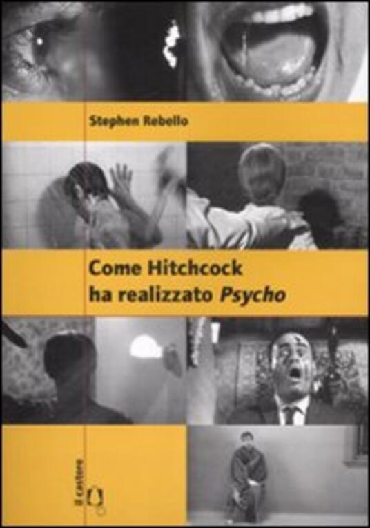 Come Hitchcock ha realizzato Psycho. Con un'intervista a Gus Van Sant. Ediz. illustrata - Stephen Rebello - copertina