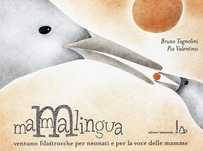 Libro Mammalingua. Ventuno filastrocche per neonati e per la voce delle mamme Bruno Tognolini , Pia Valentinis 0