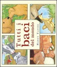Tutti i baci del mondo. Ediz. illustrata - Tafuri Nancy - wuz.it