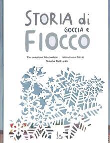 Storia di Goccia e Fiocco - Pierdomenico Baccalario,Alessandro Gatti,Simona Mulazzani - copertina
