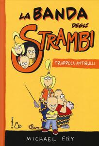 Trappola antibulli. La banda degli strambi. Ediz. illustrata. Vol. 1