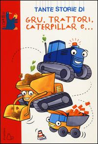 Tante storie di gru, trattori, caterpillar e...