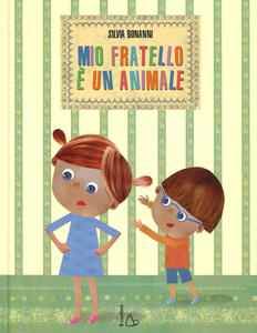 Mio fratello è un animale. Ediz. illustrata
