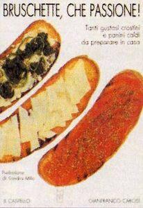 Bruschette che passione! Tanti gustosi crostini e panini caldi da preparare in casa