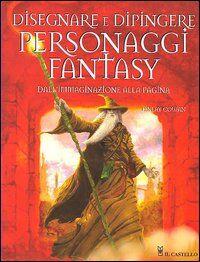 Disegnare e dipingere personaggi fantasy