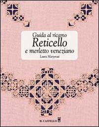 Guida al ricamo. Reticello e merletto veneziano