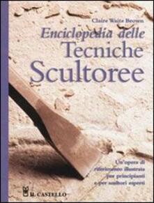Promoartpalermo.it Enciclopedia delle tecniche scultoree. Ediz. illustrata Image