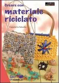 Creare con materiale riciclato. Ediz. illustrata - La Salandra Carmela - wuz.it