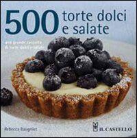 500 torte dolci e salate