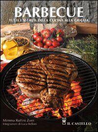 Barbecue. Tutti i segreti della cucina alla griglia