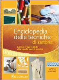 Enciclopedia delle tecniche di sartoria. Come creare abiti alla moda con il cucito
