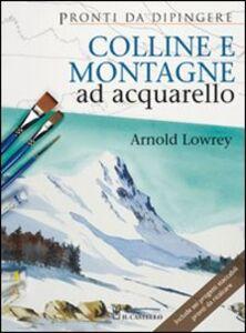 Foto Cover di Colline e montagne ad acquarello, Libro di Arnold Lowrey, edito da Il Castello