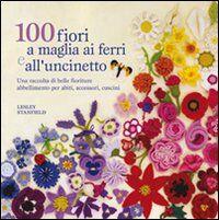 100 fiori a maglia, ai ferri e uncinetto