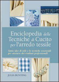 Enciclopedia delle tecniche di cucito per l'arredo tessile