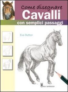Come Disegnare Cavalli Con Semplici Passaggi Eva Dutton Libro