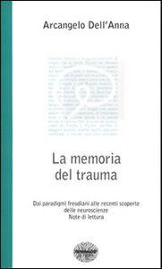La memoria del trauma. Dai paradigmi freudiani alle recenti scoperte delle neuroscienze. Note di lettura