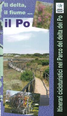 Milanospringparade.it Il delta, il fiume, il Po. Itinerari cicloturistici nel parco del delta del Po. Con Carta geografica ripiegata Image