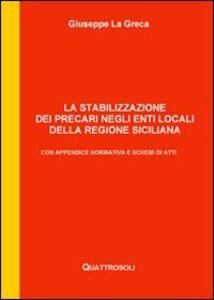 La stabilizzazione dei precari negli enti locali della Regione Siciliana. Con appendice normativa e schemi di atti