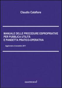 Manuale delle procedure espropriative per pubblica utilità e pandetta pratico-operativa
