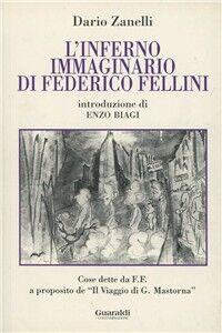 L' inferno immaginario di Federico Fellini. Cose dette e scritte da Federico Fellini a proposito del «Viaggio di G. Mastorna»