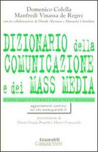 Dizionario della comunicazione e dei mass media. Lo strumento ideale per aprire le porte del linguaggio, della comunicazione, delle nuove tecnologie...