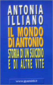 Il mondo di Antonio. Storia di un suicidio e di altre vite