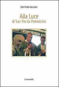 Alla luce di san Pio da Pietrelcina - Vaccarini Probo - wuz.it