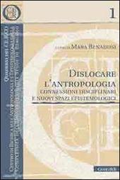 Dislocare l'antropologia. Connessioni disciplinari e nuovi spazi epistemologici