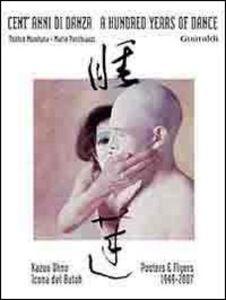 Cent'anni di danza-A hundred years of dance. Kazuo Ohno icona del Buton. Posters e flyers 1949-2007