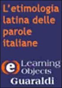 L' etimologia latina delle parole italiane. Viaggio nell'antica storia della nostra lingua. CD-ROM