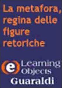 La metafora, regina delle figure retoriche. CD-ROM