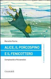 Alice, il porcospino e il fenicottero. Complessità e psicoanalisi