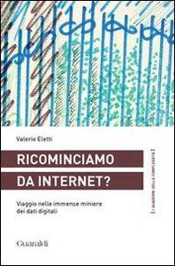 Ricominciamo da internet? Viaggio nelle immense miniere dei dati digitali