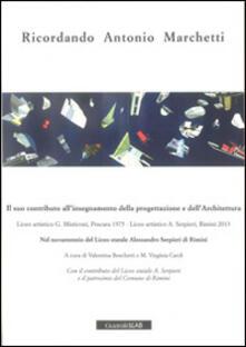 Ricordando Antonio Marchetti. Il suo contributo all'insegnamento della progettazione e dell'architettura - copertina