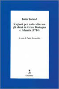 Ragioni per naturalizzare gli ebrei in Gran Bretagna e Irlanda (1714) - Toland John - wuz.it