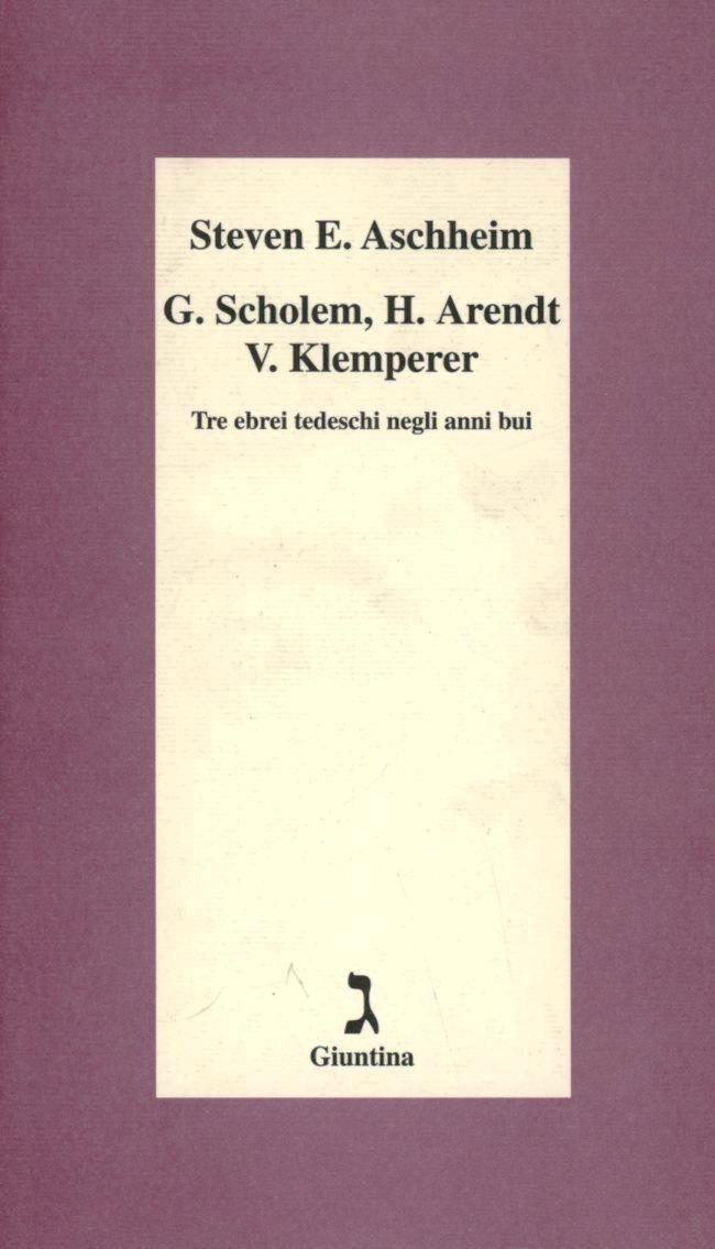 G. Scholem, H. Arendt, V. Klemperer. Tre ebrei tedeschi negli anni bui