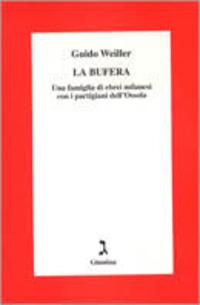 La La bufera. Una famiglia di ebrei milanesi con i partigiani dell'Ossola - Weiller Guido - wuz.it