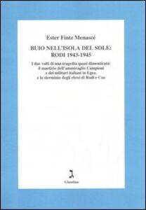 Buio nell'isola del sole: Rodi 1943-1945. I due volti di una tragedia dimenticata: il martirio dell'ammiraglio Campioni e dei militari italiani in Egeo...