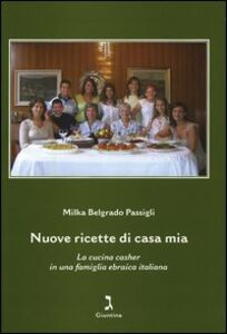 Nuove ricette di casa mia. La cucina casher in una famiglia ebraica italiana